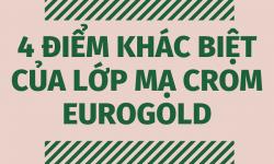 """4 điểm """"khác biệt"""" của lớp mạ crom Eurogold"""
