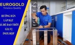 Hướng dẫn lắp đặt giá để dao thớt – gia vị inox hộp Eurogold