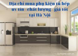 Mua phụ kiện tủ bếp ở đâu Hà Nội đảm bảo uy tín chất lượng?