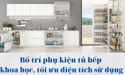 Cách bố trí phụ kiện tủ bếp đảm bảo công năng cho từng khu vực