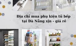 Địa chỉ bán phụ kiện tủ bếp tại Đà Nẵng chất – giá rẻ không thể bỏ lỡ!