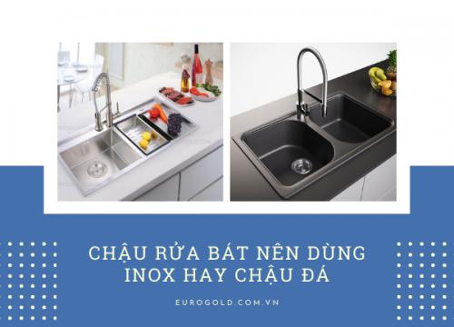 Chậu rửa bát nên dùng inox hay chậu đá tốt hơn?