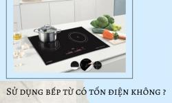 Sử dụng bếp từ có tốn điện không?