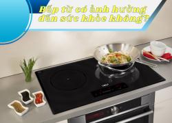 Dùng bếp từ có ảnh hưởng đến sức khỏe không?