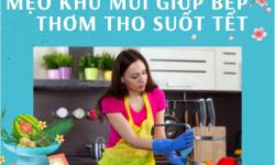 Mẹo khử mùi nhà bếp đơn giản cho bếp thơm tho đón Tết
