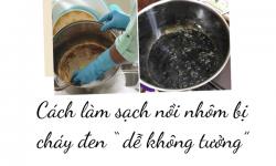 """Cách làm sạch nồi nhôm bị cháy đen """" dễ không tưởng"""""""