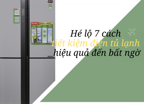 7 cách tiết kiệm điện tủ lạnh hiệu quả đến bất ngờ