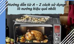 Hướng dẫn từ A – Z cách sử dụng lò nướng hiệu quả