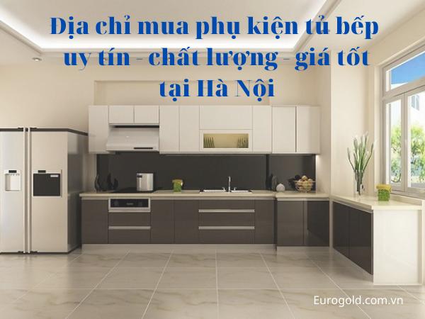 Địa chỉ mua phụ kiện tủ bếp uy tín - chất lượng - giá tốt tại Hà Nội