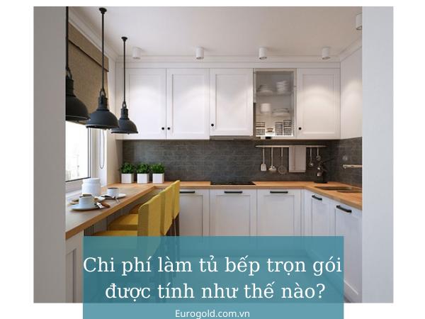 Chi phí làm tủ bếp trọn gói được tính như thế nào_