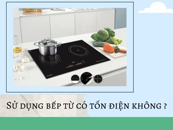 Sử dụng bếp từ có tốn điện không _